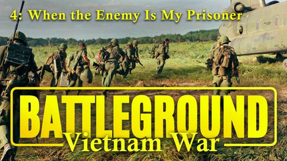 Battleground – Vietnam – Episode 4: When the Enemy Is My Prisoner
