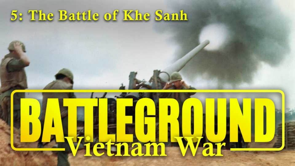 Battleground – Vietnam – Episode 5: The Battle Of Khe Sanh