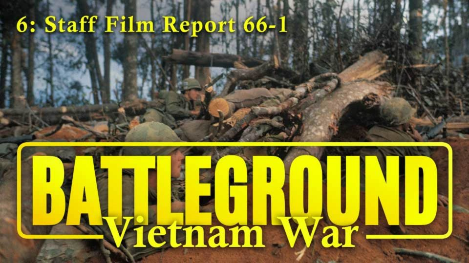 Battleground – Vietnam – Episode 6: Staff Film Report 66-1