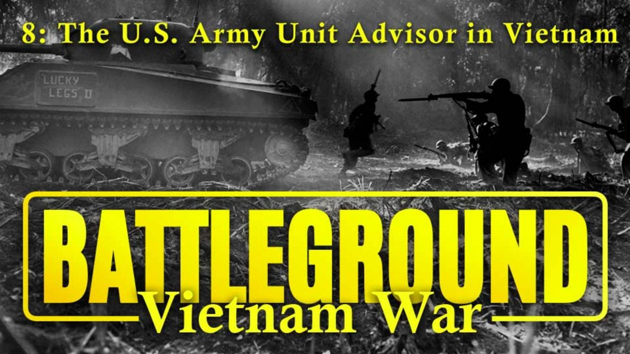 Battleground – Vietnam – Episode 8: The U.S. Army Unit Adviser In Vietnam