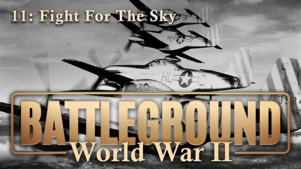 Battleground – World War II – Episode 11: Fight For The Sky