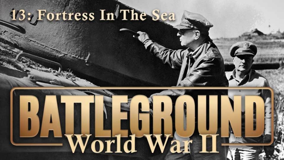 Battleground – World War II – Episode 13: Fortress In The Sea