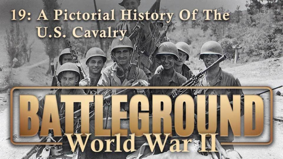 Battleground – World War II – Episode 19: A Pictorial History Of The U.S. Cavalry