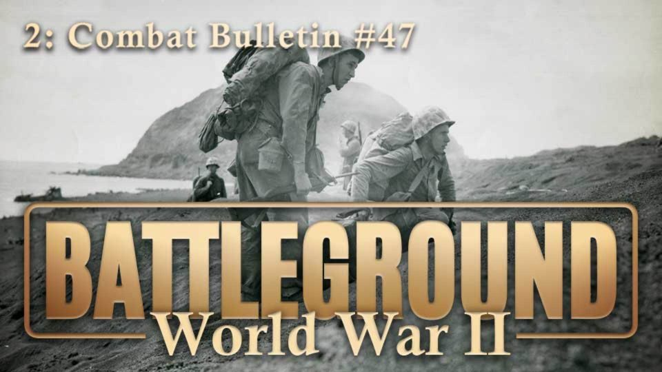 Battleground – World War II – Episode 2: Combat Bulletin #47
