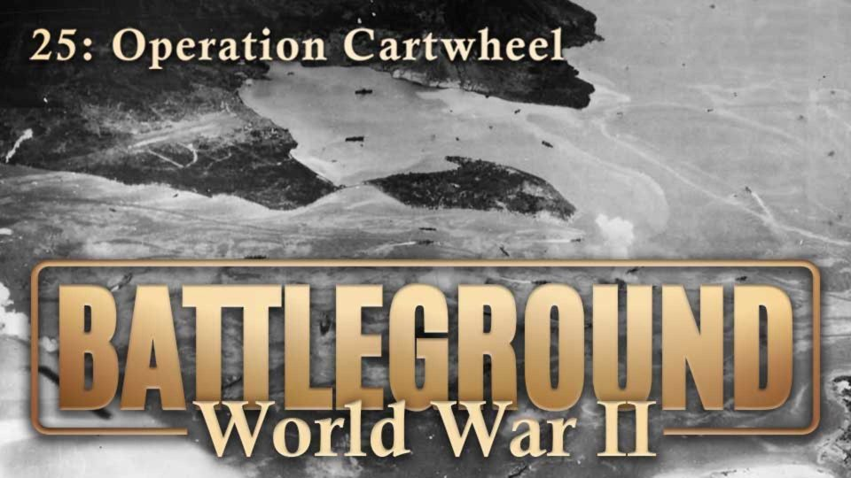 Battleground – World War II – Episode 25: Operation Cartwheel