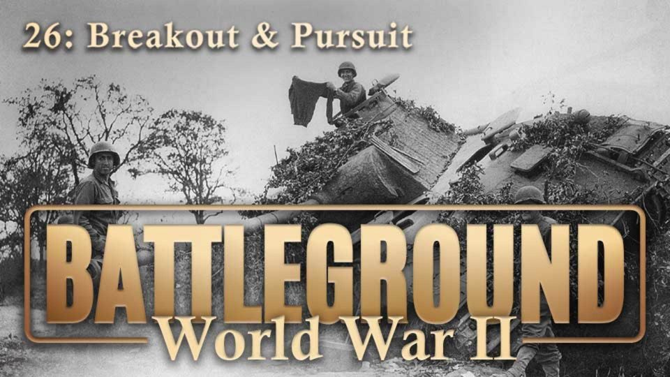 Battleground – World War II – Episode 26: Breakout & Pursuit