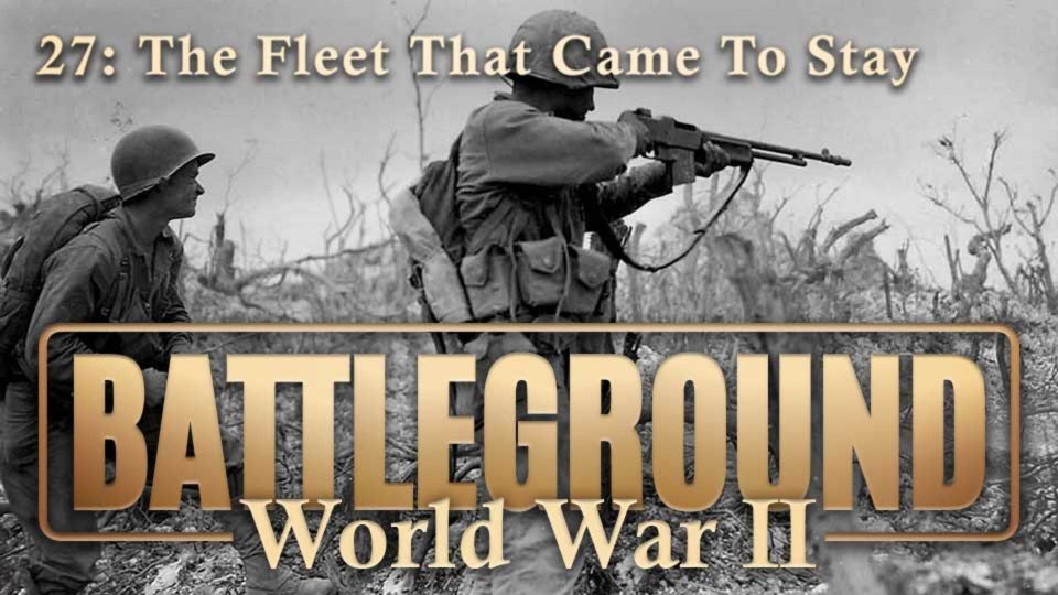 Battleground – World War II – Episode 27: The Fleet That Came To Stay
