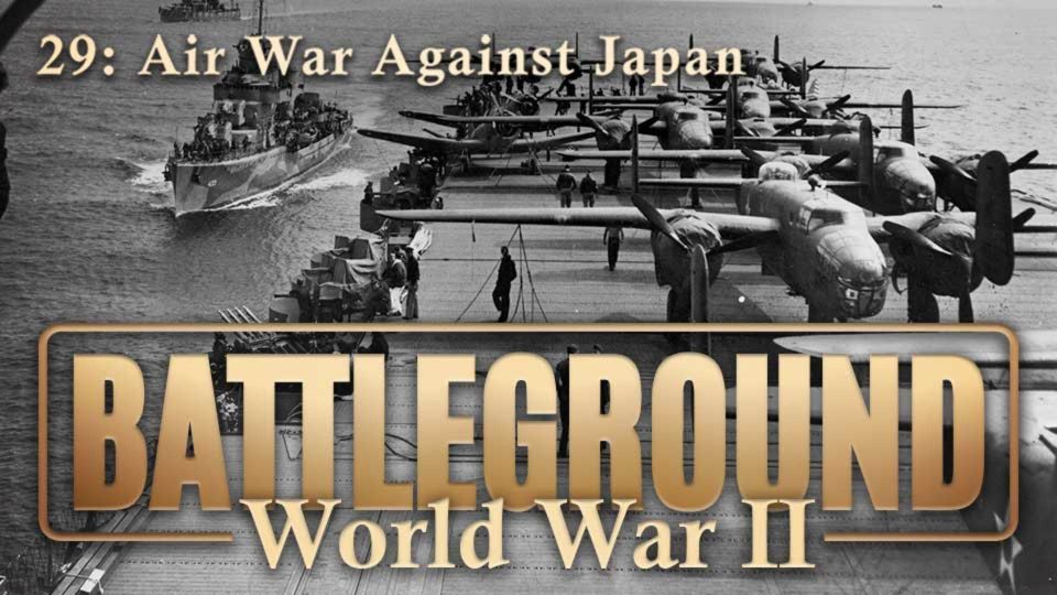 Battleground – World War II – Episode 29: Air War Against Japan