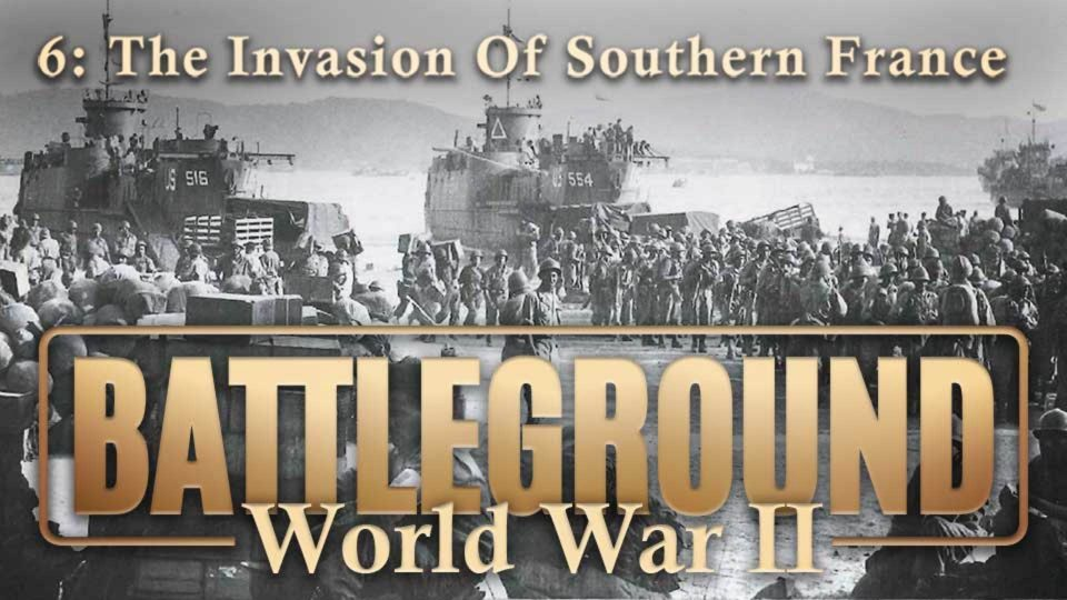 Battleground – World War II – Episode 6: The Invasion Of Southern France