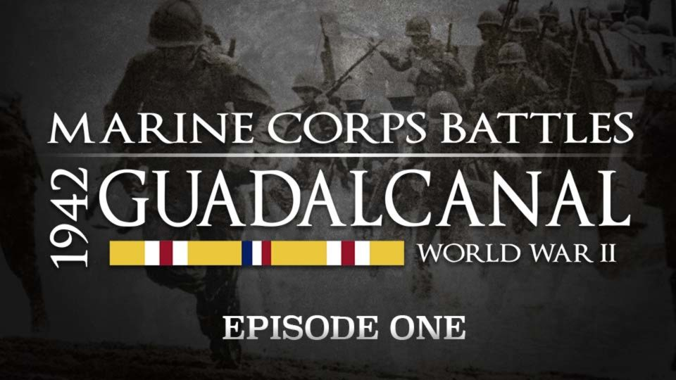 Battles Of The Marine Corps – Episode 1: Guadalacanal