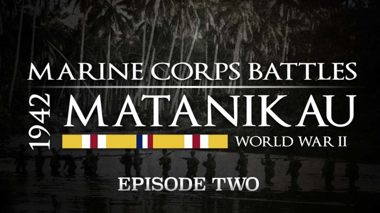 Battles Of The Marine Corps – Episode 2: The Second And Third Battles Of Matanikau