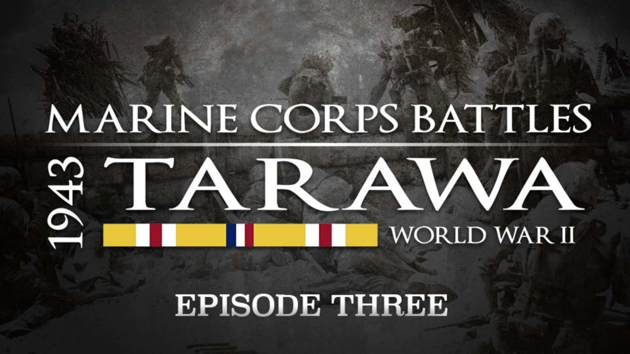 Battles Of The Marine Corps – Episode 3: Tarawa