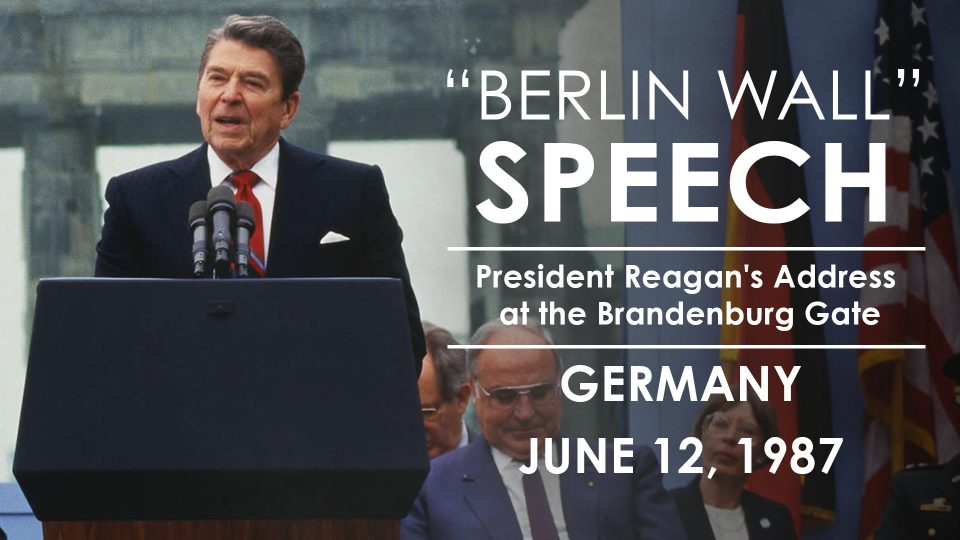 "President Reagan's Address at the Brandenburg Gate In Berlin – ""Tear Down This Wall"""