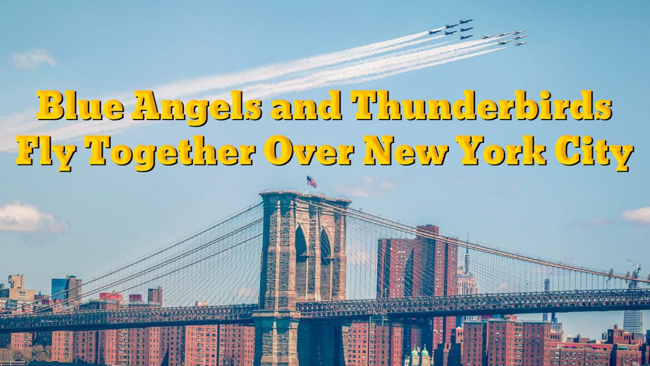 Blue Angels and Thunderbirds Fly Together Over New York City