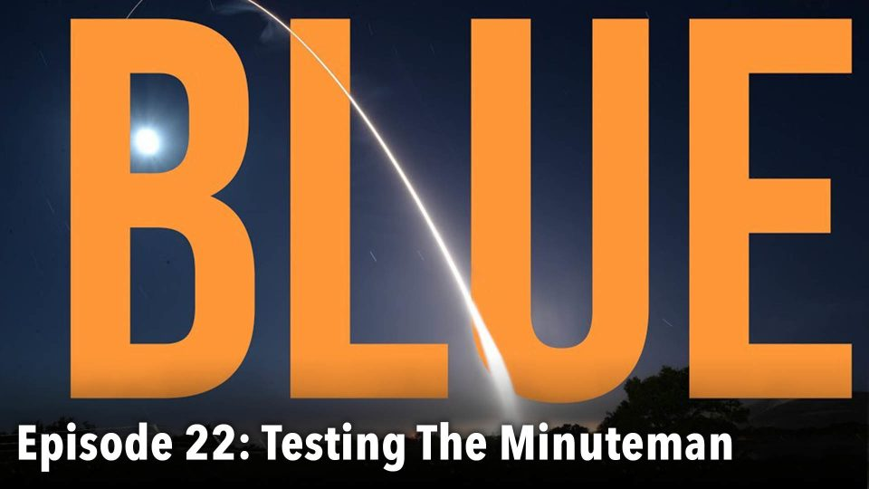 BLUE – Episode 22: Testing The Minuteman
