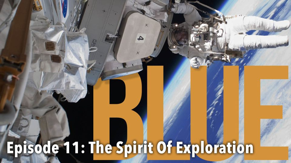 BLUE – Episode 11: The Spirit Of Exploration