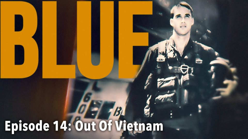 BLUE – Episode 14: Out Of Vietnam