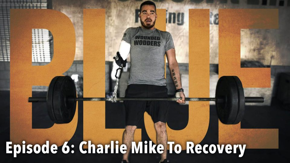 BLUE – Episode 6: Charlie Mike To Recovery