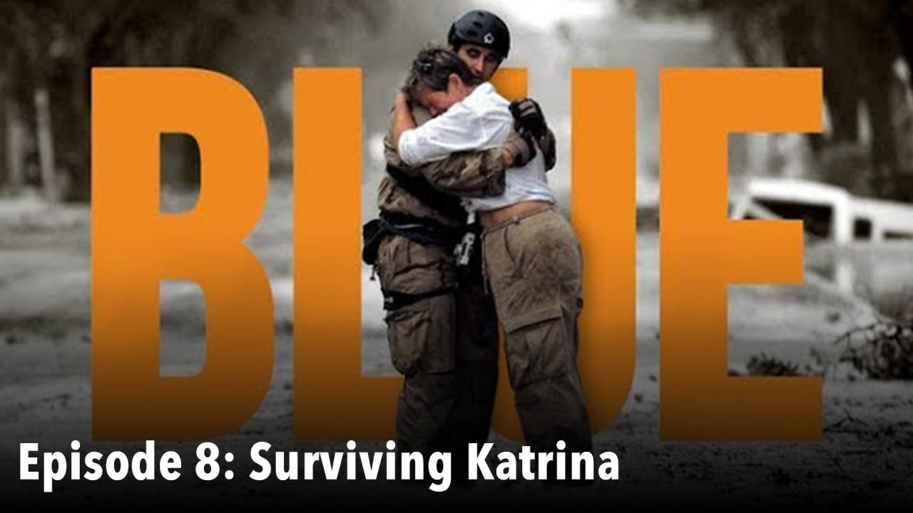 BLUE – Episode 8: Surviving Katrina