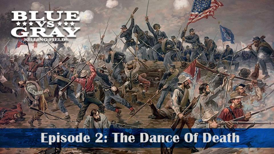 Blue vs Gray – Killing Fields – Episode 2: The Dance Of Death
