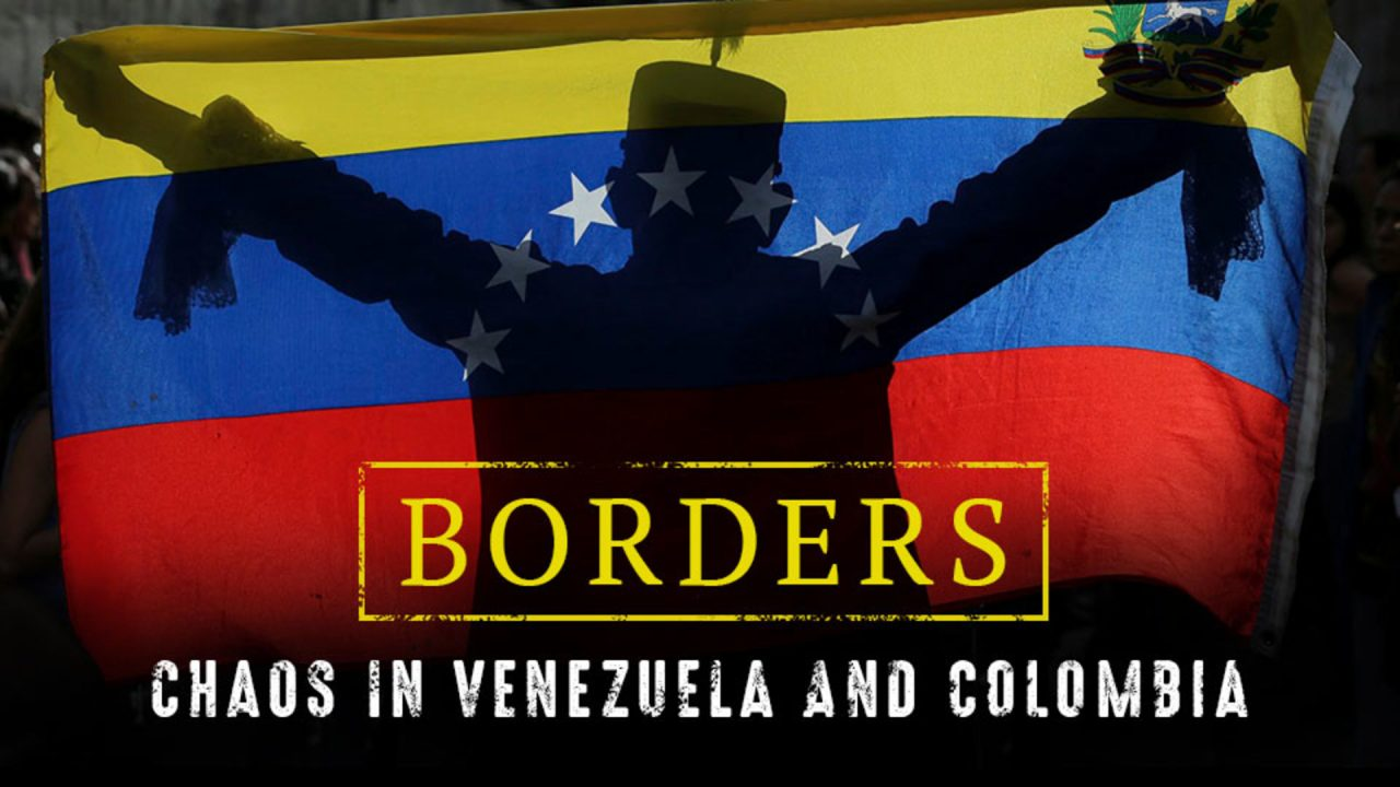 Borders: Chaos In Venezuela and Colombia