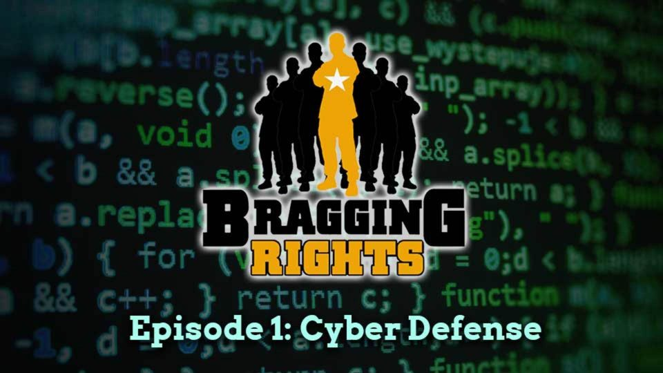Bragging Rights – Episode 1: Cyber Defense