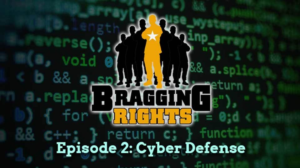 Bragging Rights – Episode 2: Cyber Defense