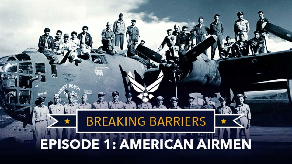 Breaking Barriers – Episode 1: American Airmen – Breaking Barriers Since 1947