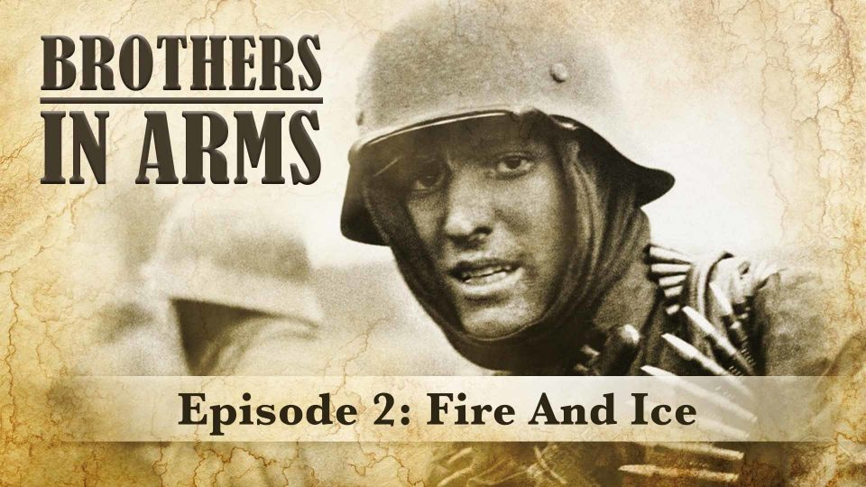 Brothers In Arms – Episode 2: Fire And Ice