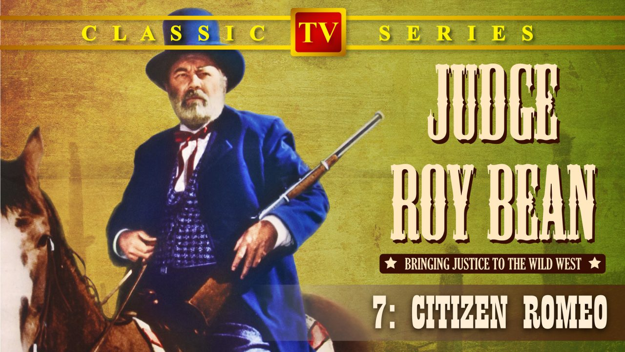 Judge Roy Bean – Episode 7: Citizen Romeo