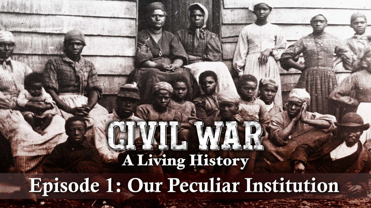 Civil War – A Living History – Episode 1: Our Peculiar institution