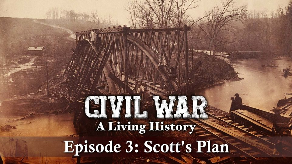 Civil War – A Living History – Episode 3: Scott's Plan