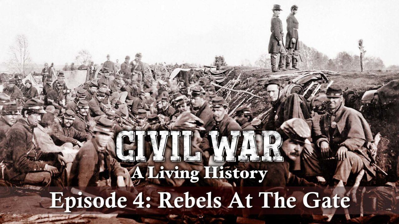 Civil War – A Living History – Episode 4: Rebels At The Gate
