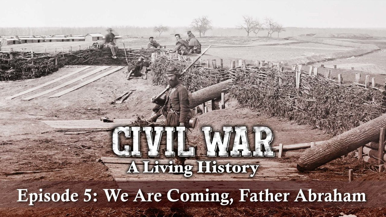 Civil War – A Living History – Episode 5: We Are Coming, Father Abraham