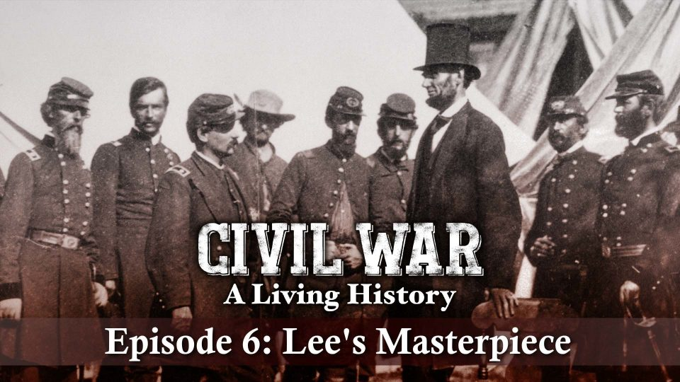 Civil War – A Living History – Episode 6: Lee's Masterpiece