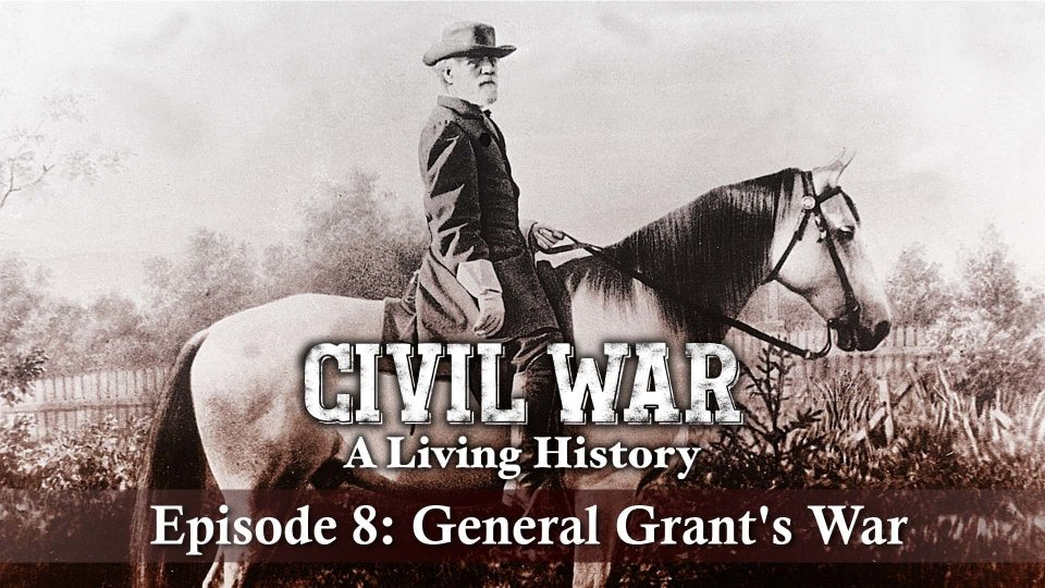 Civil War – A Living History – Episode 8: General Grant's War
