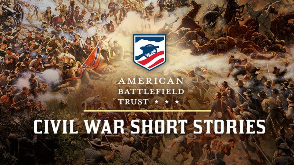 Civil War Short Stories From The American Battlefield Trust