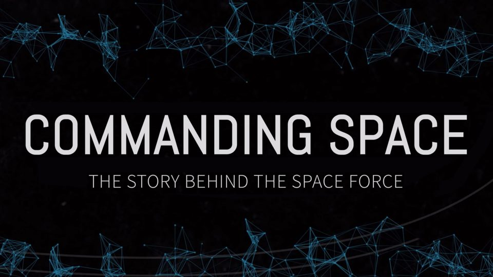 Commanding Space: The Story Behind the Space Force