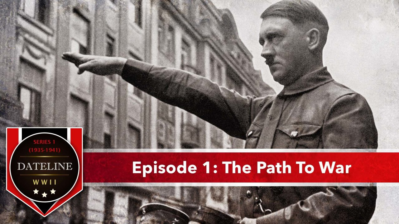 Dateline WWII – Series 1 – Episode 1: The Path To War