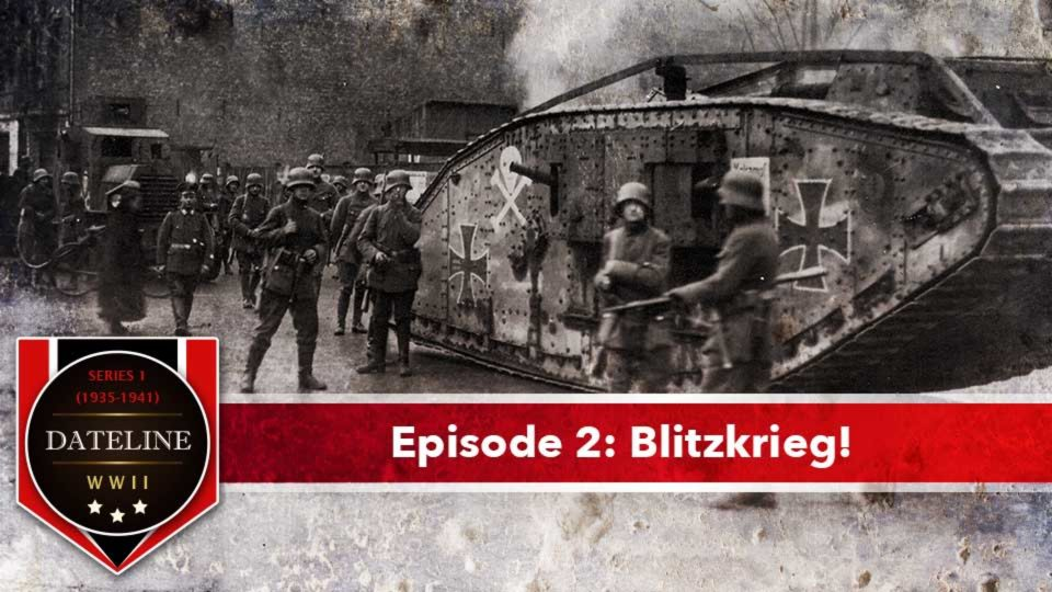 Dateline WWII – Series 1 – Episode 2: Blitzkrieg!