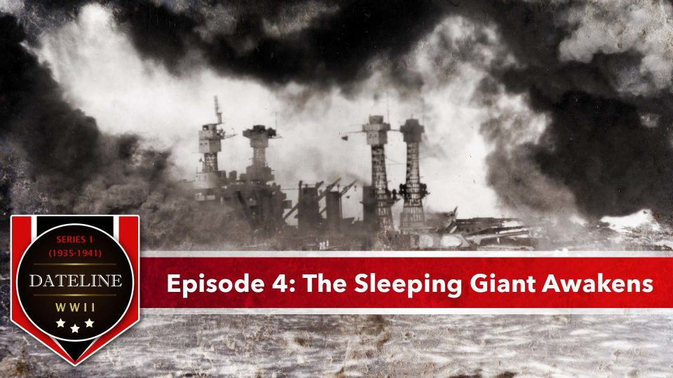 Dateline WWII – Series 1 – Episode 4: The Sleeping Giant Awakens