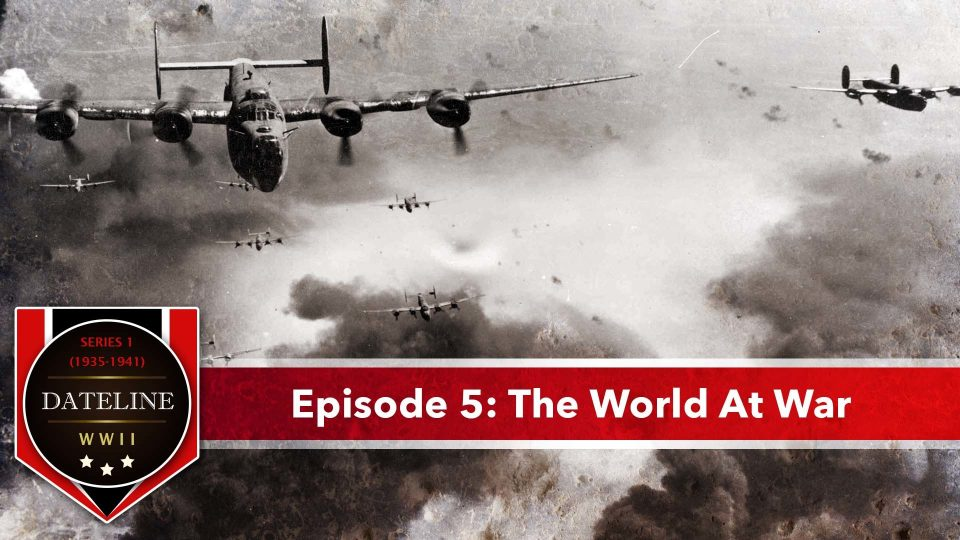 Dateline WWII – Series 1 – Episode 5: The World At War