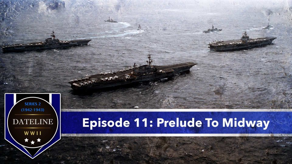 Dateline WWII – Series 2 – Episode 11: Prelude To Midway