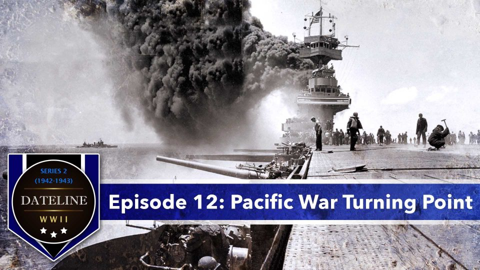 Dateline WWII – Series 2 – Episode 12: Pacific War Turning Point