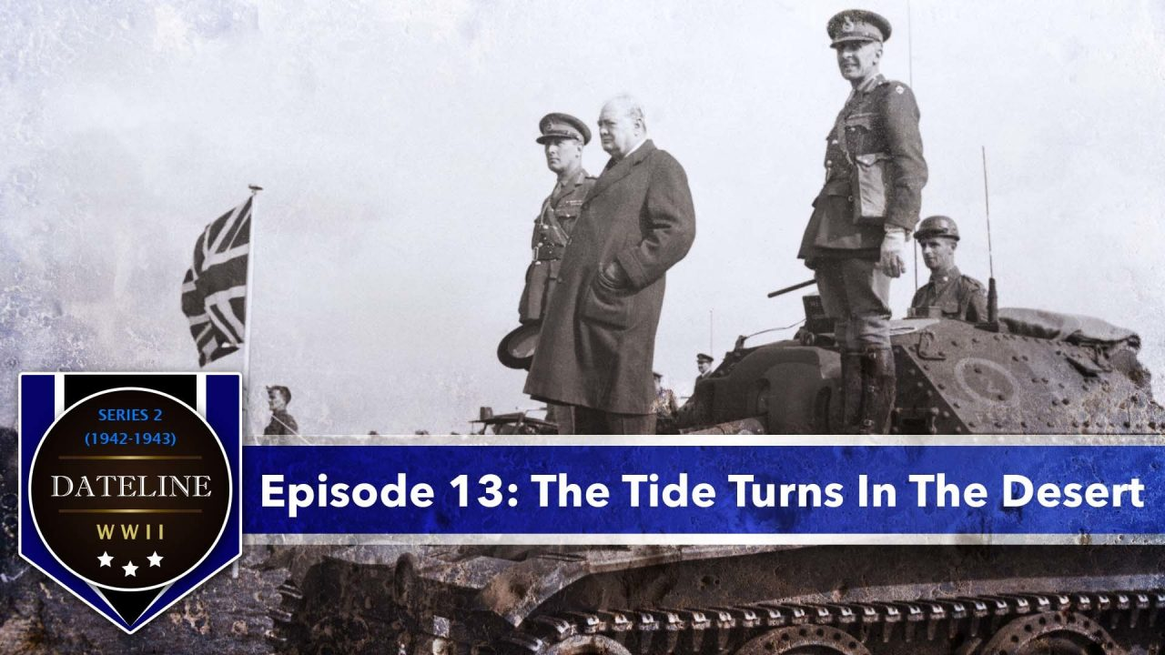 Dateline WWII – Series 2 – Episode 13: The Tide Turns In The Desert