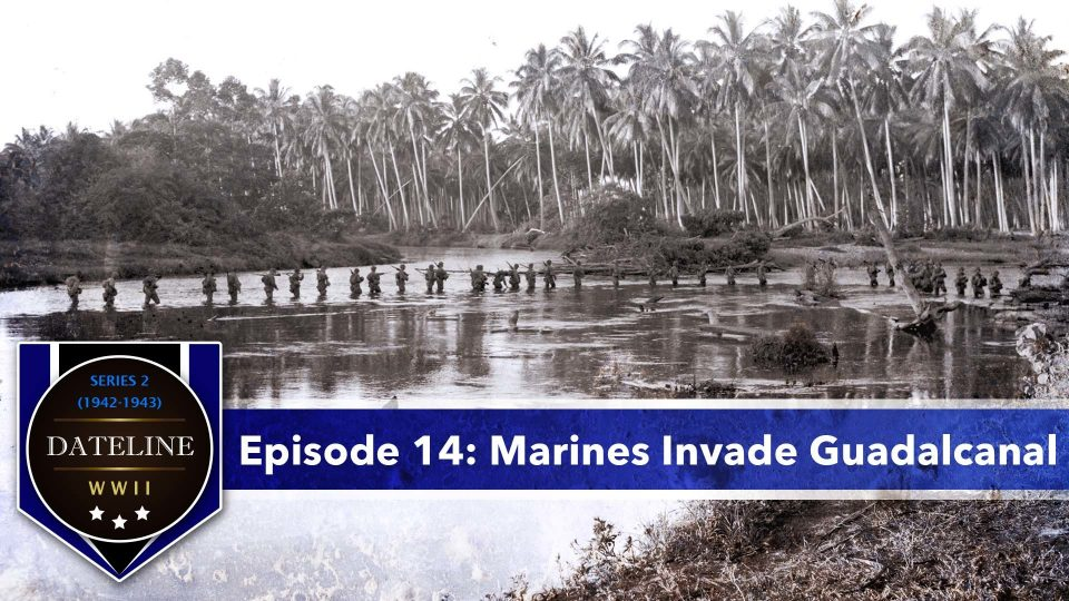 Dateline WWII – Series 2 – Episode 14: Marines Invade Guadalcanal