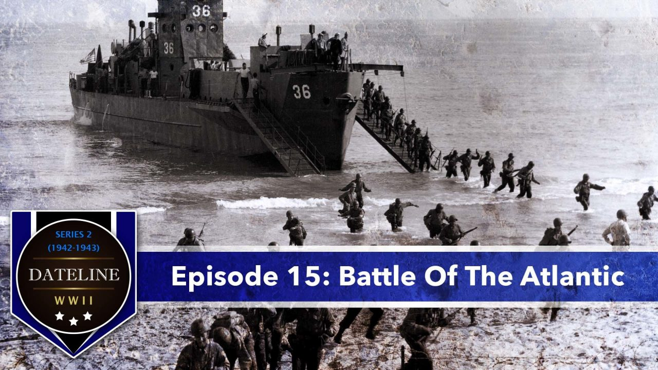 Dateline WWII – Series 2 – Episode 15: Battle Of The Atlantic