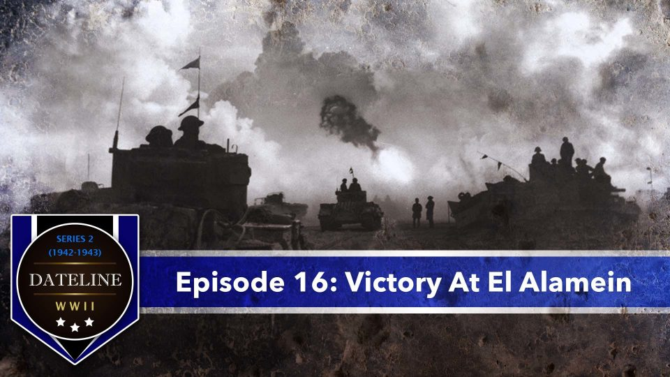 Dateline WWII – Series 2 – Episode 16: Victory At El Alamein