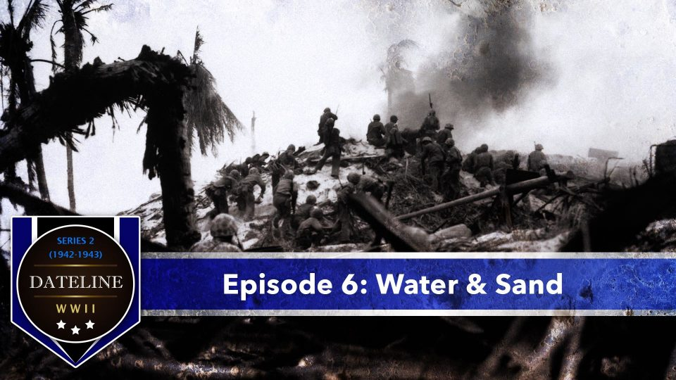 Dateline WWII – Series 2 – Episode 6: Water & Sand