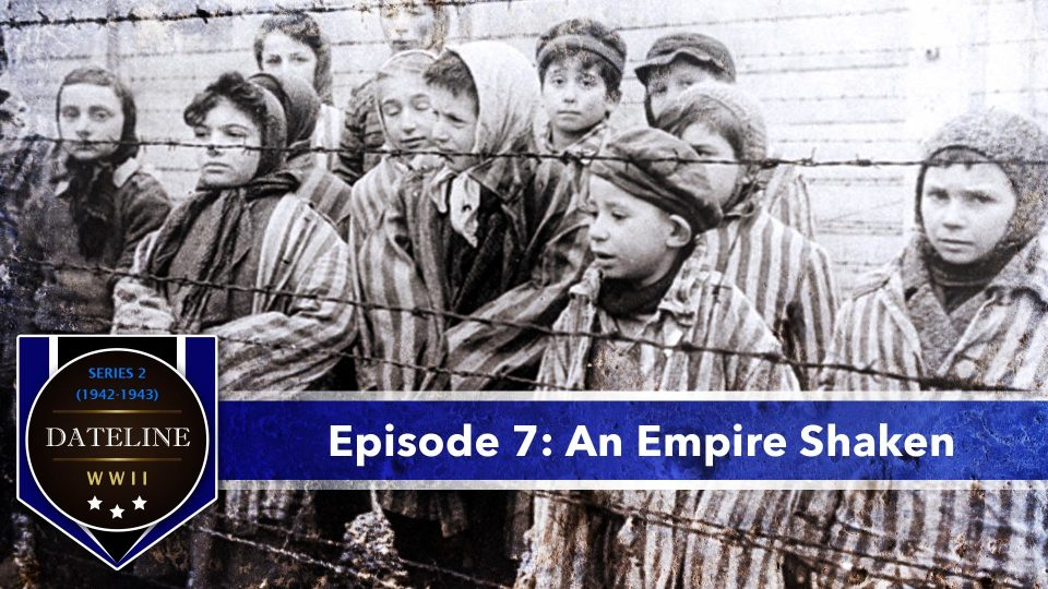 Dateline WWII – Series 2 – Episode 7: An Empire Shaken